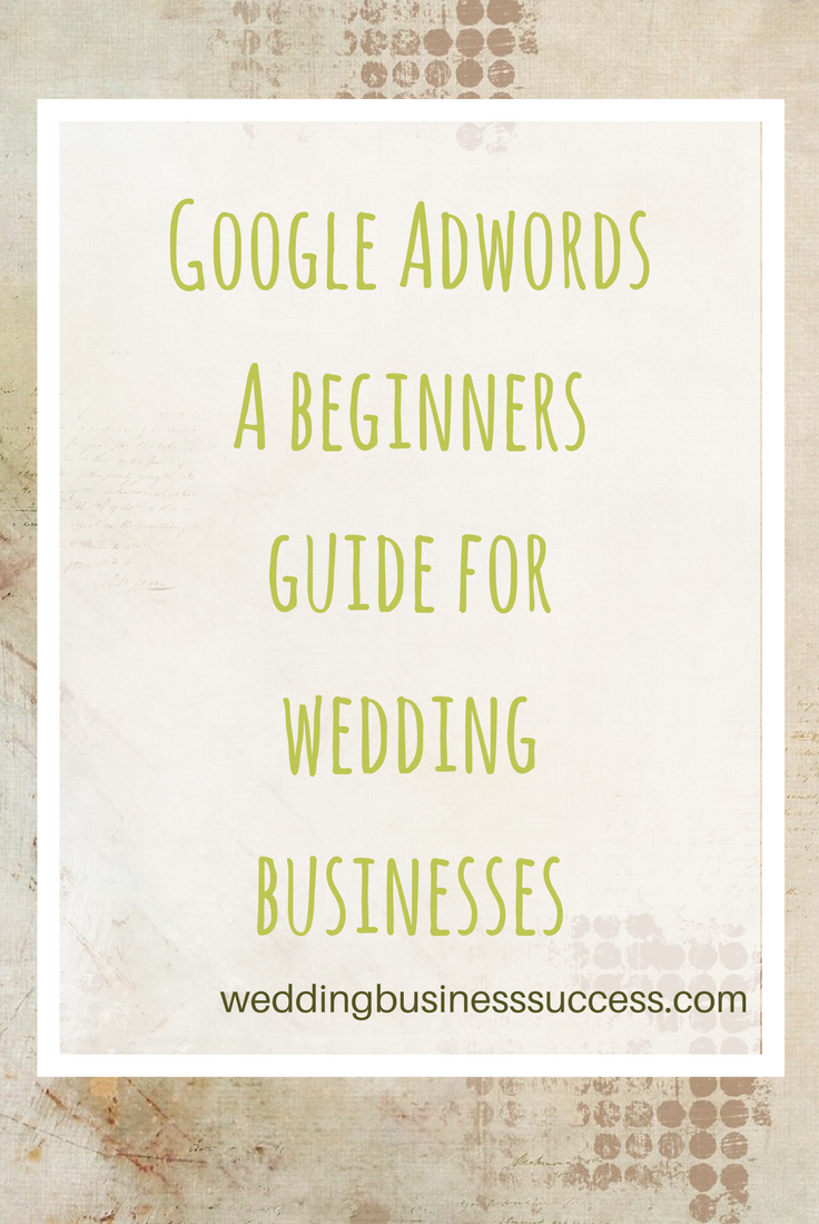 A beginners guide to Google Adwords for wedding businesses