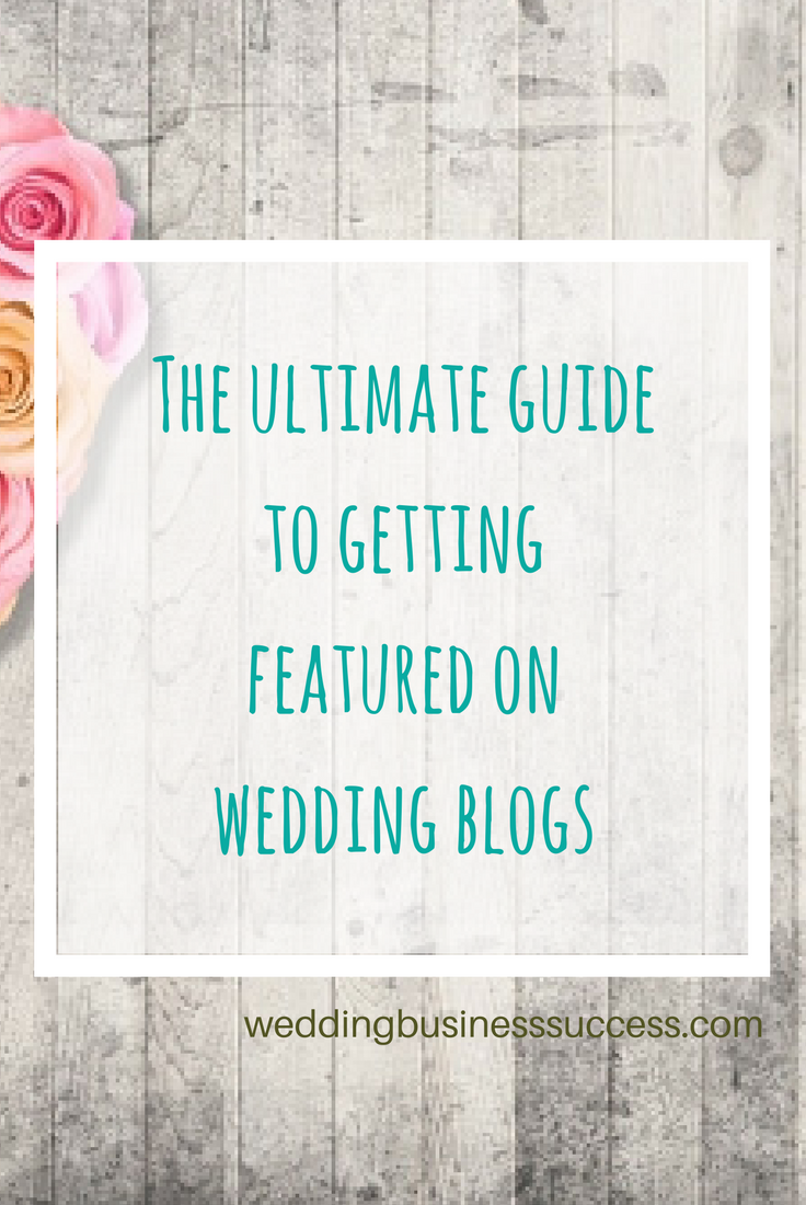 The Ultimate Guide to getting featured on Wedding Blogs. In depth advice for Wedding Businsses who want to grow!