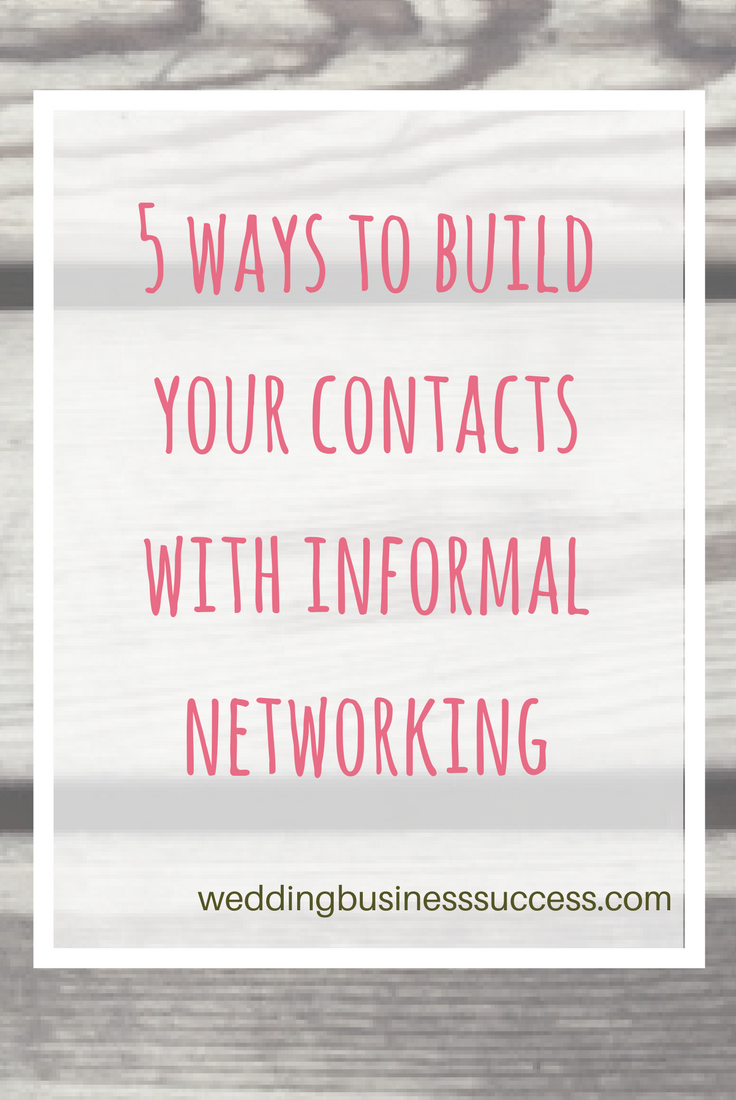 5 ways to grow your wedding business by using informal networking
