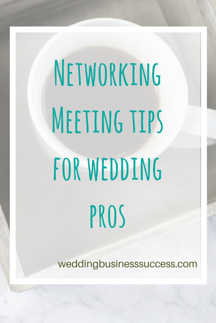 Check out these 9 top tips for using networking meetings to build your wedding business