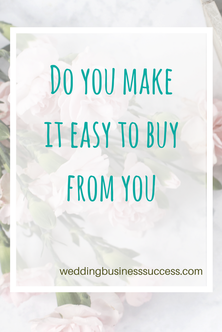 Why you need to make it super easy for couples to buy your wedding services