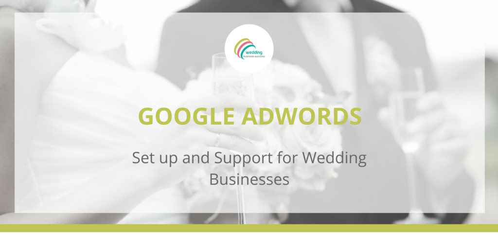 Google Adwords set up and management for wedding businesses