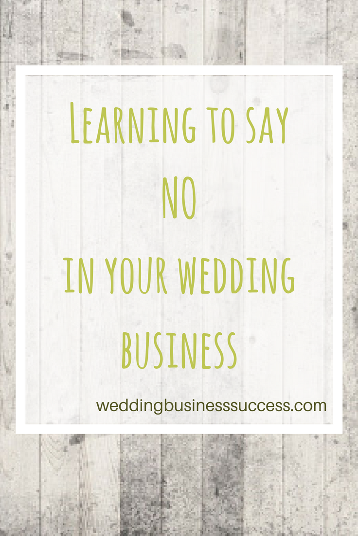 Why you need to learn to say No in your wedding business - and how to do it well