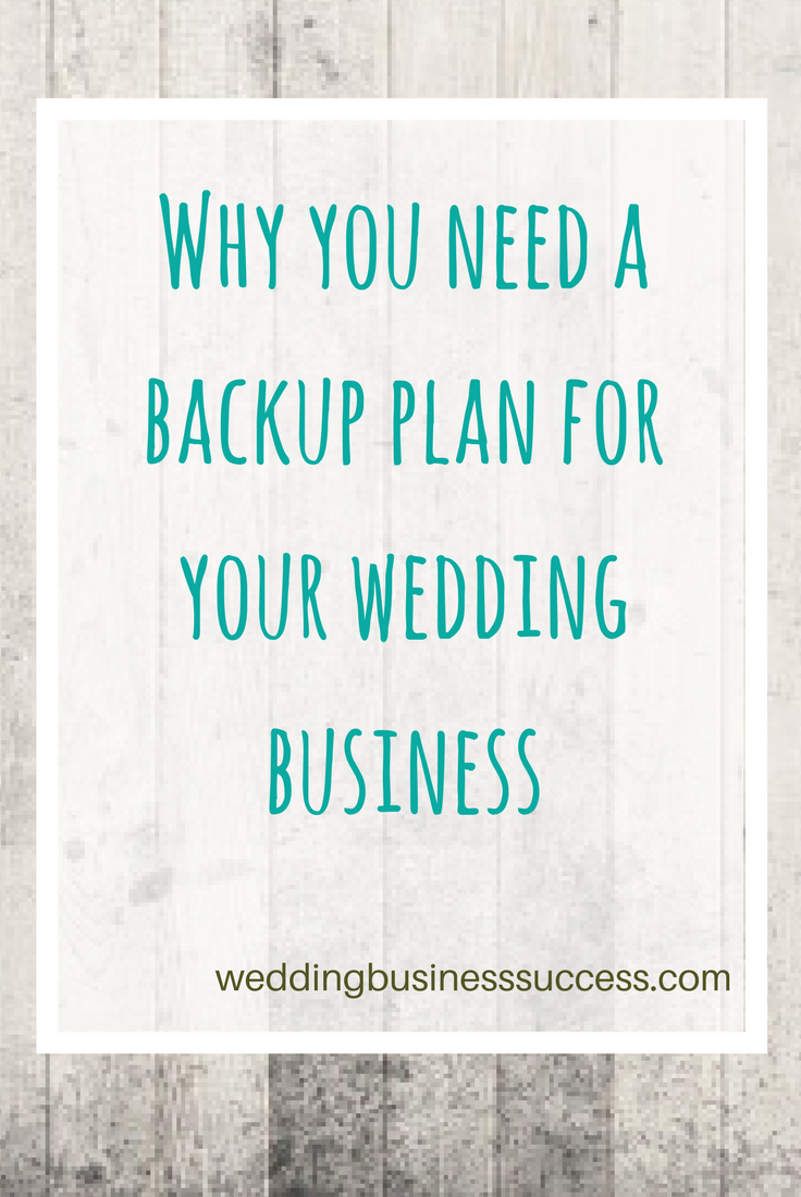 Why you always need a backup plan for your wedding business and how to put one together
