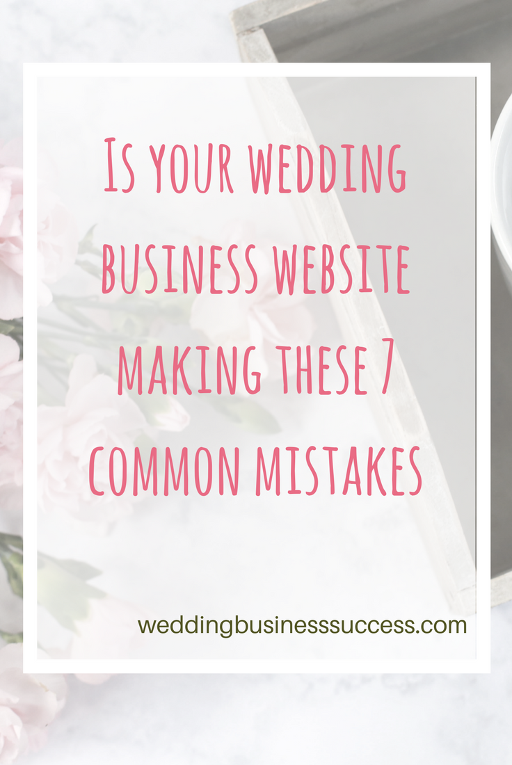 Is your wedding business website making any of these 7 common mistakes?