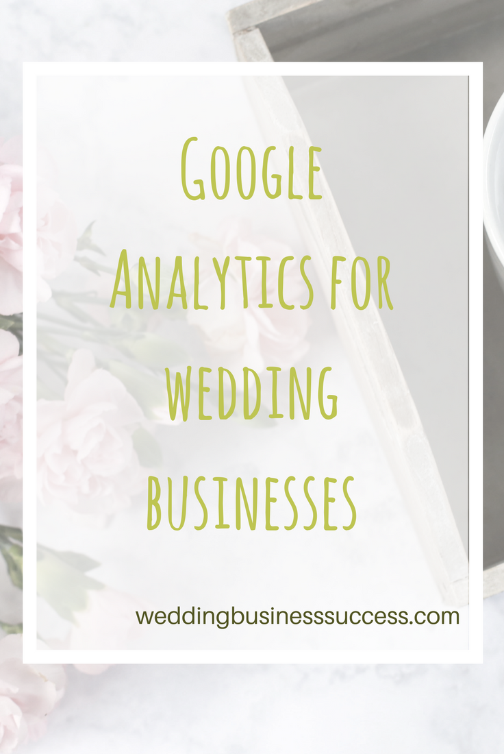 Guide to getting the most from Google Analytics for wedding business owners