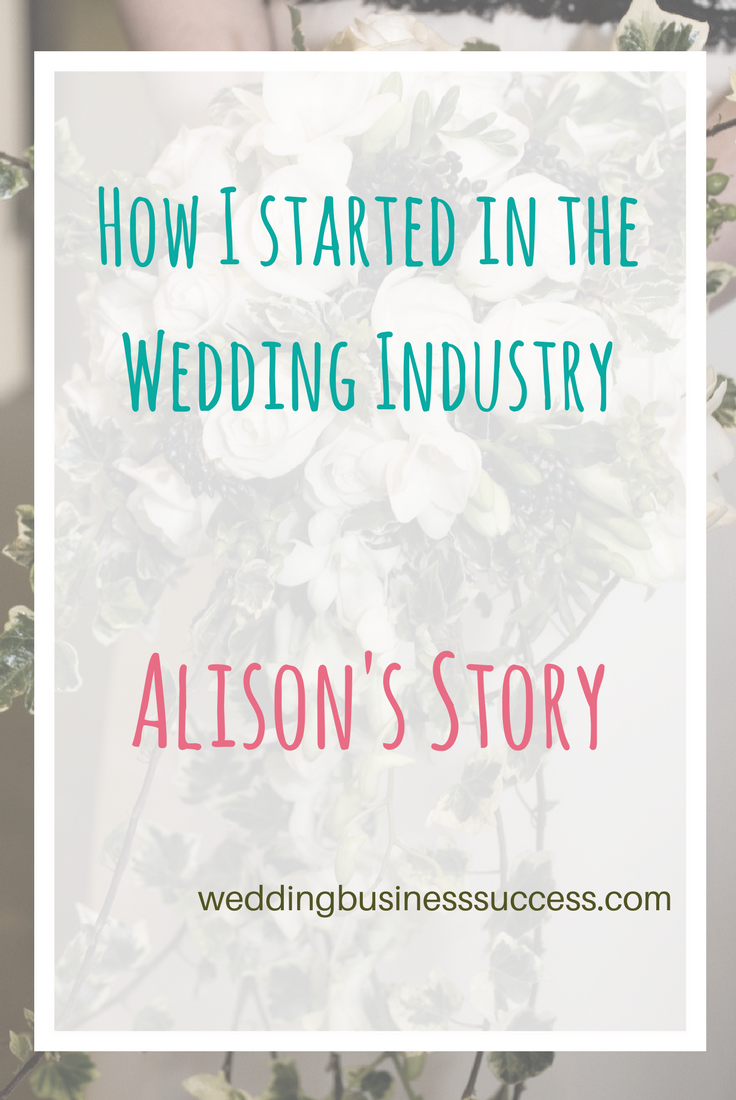 How wedding business success editor Alison got into the wedding industry