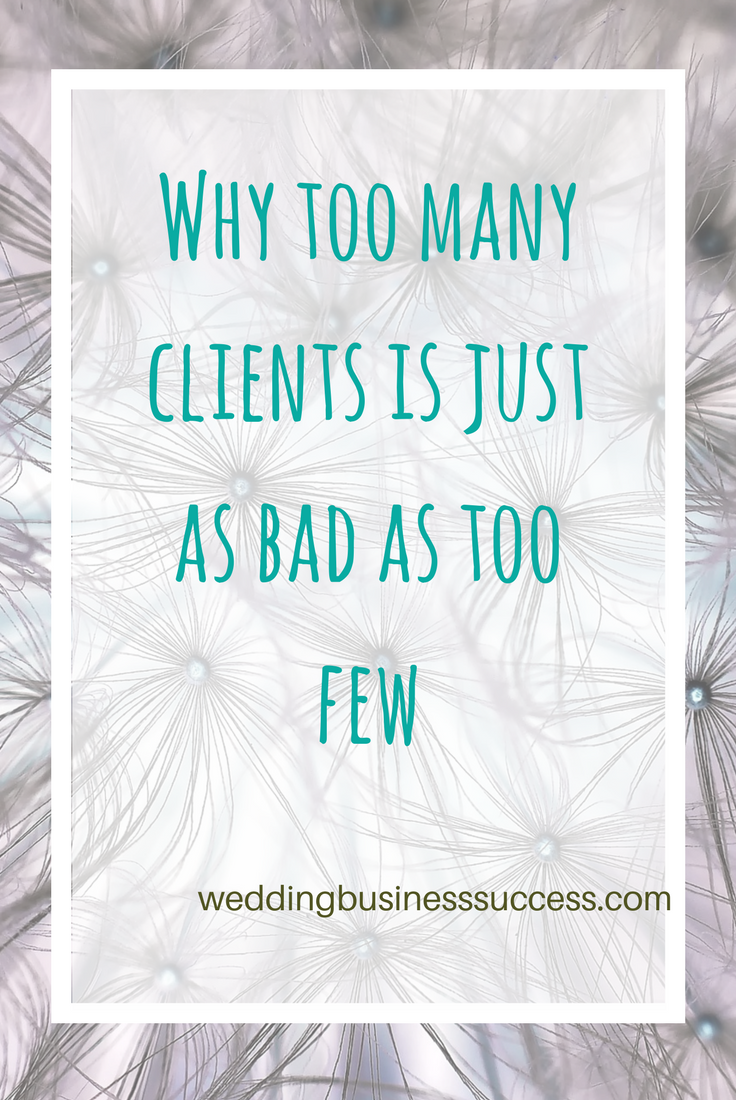 Why taking on too many wedding clients is bad for business - and what to do about it.